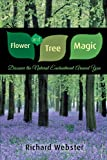 Flower and Tree Magic: Discover the Natural Enchantment Around You (073871349X) by Webster, Richard