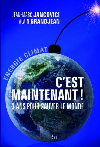 C'est maintenant ! : 3 ans pour sauver le monde