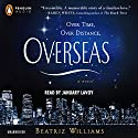 Overseas (       UNABRIDGED) by Beatriz Williams Narrated by January LaVoy