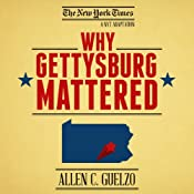 Why Gettysburg Mattered: 150 Years Later by Allen C. Guelzo (Narrated by Mark Boyett , Kevin Pariseau)