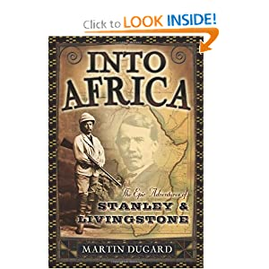 Into Africa: The Epic Adventures of Stanley and Livingstone by