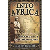 Into Africa: The Epic Adventures of Stanley and Livingstone ~ Martin Dugard