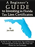 img - for A Beginner's Guide to Investing in Florida Tax Lien Certificates (A Beginner's Guide to Tax Lien Investing Book 1) book / textbook / text book