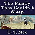 The Family That Couldn't Sleep: A Medical Mystery (       UNABRIDGED) by D.T. Max Narrated by Grover Gardner