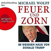 Feuer und Zorn: Im Weißen Haus von Donald Trump Hörbuch