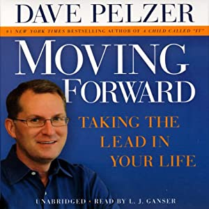 Moving Forward: Taking the Lead in Your Life | [Dave Pelzer]