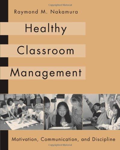 Healthy Classroom Management: Motivation, Communication, And Discipline
