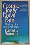 Cosmic Joy and Local Pain: Musings of a Mystic Scientist (0684184435) by Morowitz, Harold J.