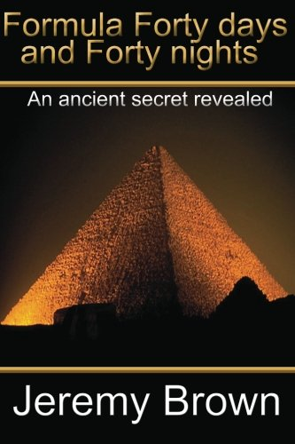 Formula forty days and forty nights: An Ancient secret revealed