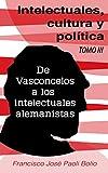 img - for Intelectuales, cultura y pol tica: De Vasconcelos a los intelectuales Alemanistas (Spanish Edition) book / textbook / text book