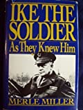 Ike: The Soldier As They Knew H (0517694964) by Miller, Merle
