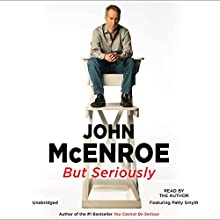 But Seriously Audiobook by John McEnroe Narrated by John McEnroe