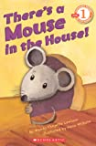 There's a Mouse in the House! (Scholastic Reader, Level 1)