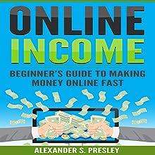 Online Income: Beginner's Guide to Making Money Online Fast | Livre audio Auteur(s) : Alexander S. Presley Narrateur(s) : Alex Lancer