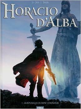 Horacio d'Alba tome 1 La légende du point d'honneur