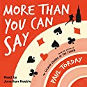 More Than You Can Say (       UNABRIDGED) by Paul Torday Narrated by Jonathan Keeble