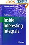 Inside Interesting Integrals: A Colle...