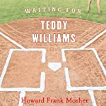 Waiting for Teddy Williams | Howard Frank Mosher