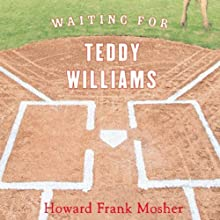 Waiting for Teddy Williams Audiobook by Howard Frank Mosher Narrated by Frederic Basso