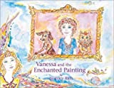 Vanessa and the Enchanted Painting [Hardcover]