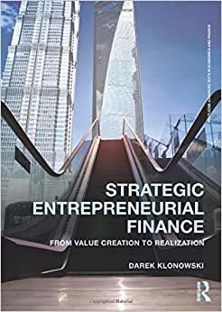 Strategic Entrepreneurial Finance: From Value Creation To Realization (Routledge Advanced Texts In Economics And Finance)