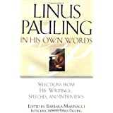 Linus Pauling in His Own Words: Selections From his Writings, Speeches and Interviews ~ Linus Pauling
