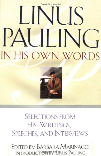 Linus Pauling In His Own Words: Selections From His Writings, Speeches And Interviews