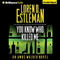 You Know Who Killed Me: Amos Walker, Book 24 Audiobook by Loren D. Estleman Narrated by Mel Foster