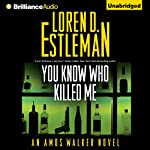 You Know Who Killed Me: Amos Walker, Book 24 | Loren D. Estleman