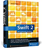Swift 2: Das umfassende Praxisbuch. Apps entwickeln für iOS und OS X. Ideal für Umsteiger von...