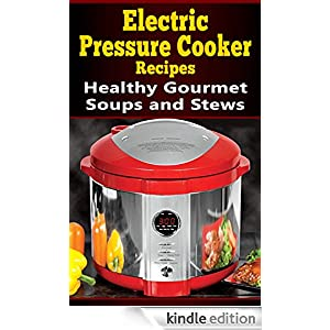 Electric pressure cooker recipes healthy gourmet soups for Electric pressure cooker fish recipes