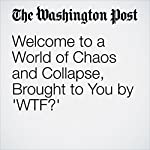 Welcome to a World of Chaos and Collapse, Brought to You by 'WTF?' | Hank Stuever