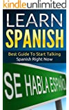 Spanish: Learn Spanish - Best Guide To Start Talking Spanish Right Now (Street Spanish Book 1)