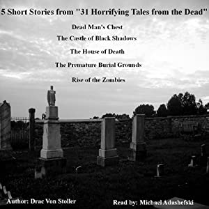 5 Short Stories from '31 Horrifying Tales from the Dead' | [Drac Von Stoller]