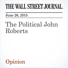 The Political John Roberts (       UNABRIDGED) by The Wall Street Journal Narrated by Ken Borgers