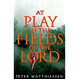 At Play in the Fields of the Lord ~ Peter Matthiessen