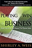 Playing to Win in Business (Just Respect for Women Book 1)