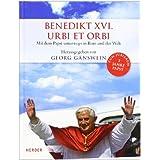 """Benedikt XVI. - Urbi et Orbi: Mit dem Papst unterwegs in Rom und der Weltvon """"Georg G�nswein"""""""