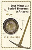 Lost Mines and Buried Treasures of Arizona