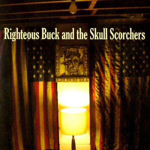 Righteous Buck & The Skull Scorchers - Righteous Buck & The Skull Scorchers