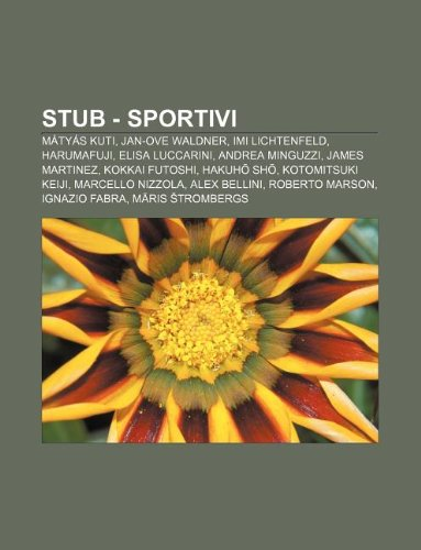 Stub - Sportivi: Matyas Kuti, Jan-Ove Waldner, IMI Lichtenfeld, Harumafuji, Elisa Luccarini, Andrea Minguzzi, James Martinez, Kokkai Fu