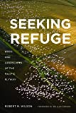 Seeking Refuge: Birds and Landscapes of the Pacific Flyway (Weyerhaeuser Enivronmental Books)