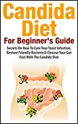 Candida: Candida Diet - Secrets on how to cure your yeast infection, restore friendly bacteria and cleanse your gut fast with the Candida Diet (Candida ... cleanse, candida recipes, candida cure)