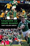 Legends of Irish Rugby: Forty Golden...