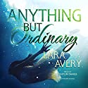 Anything but Ordinary Audiobook by Lara Avery Narrated by Caitlin Davies