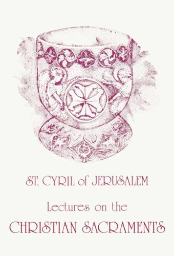 St. Cyril of Jerusalem's Lectures on the Christian...