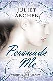 Persuade Me (Choc Lit) (Darcy & Friends)