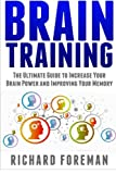Brain Training: The Ultimate Guide to Increase Your Brain Power and Improving Your Memory (Brain exercise, Concentration, Neuroplasticity, Mental Clarity, Brain Plasticity)