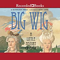 Big Wig (       UNABRIDGED) by Kathleen Krull Narrated by Eliza Foss