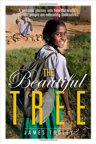 The Beautiful Tree: A Personal Journey Into How the World's Poorest People Are Educating Themselves: James Tooley: 9781933995922: Amazon.com: Books